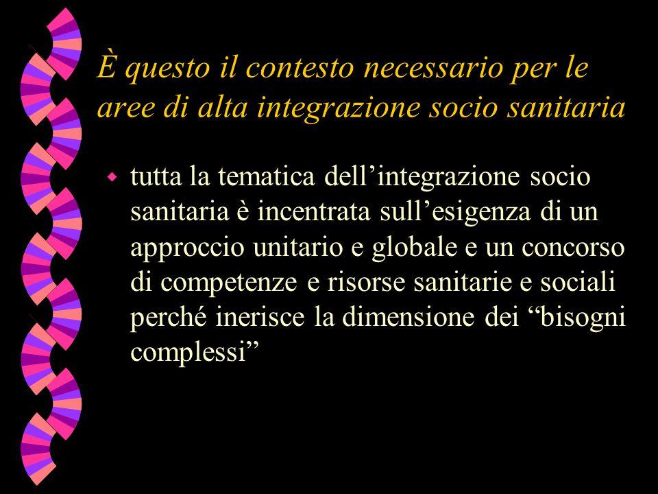 È questo il contesto necessario per le aree di alta integrazione socio sanitaria w tutta la tematica dell'integrazione socio sanitaria è incentrata su