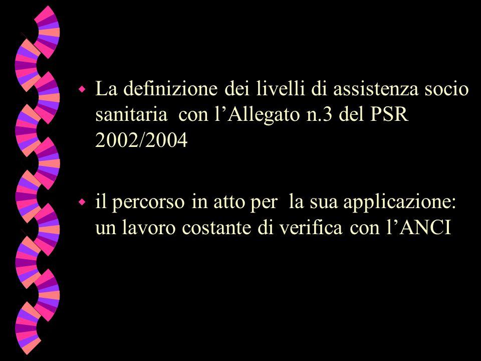 w La definizione dei livelli di assistenza socio sanitaria con l'Allegato n.3 del PSR 2002/2004 w il percorso in atto per la sua applicazione: un lavo