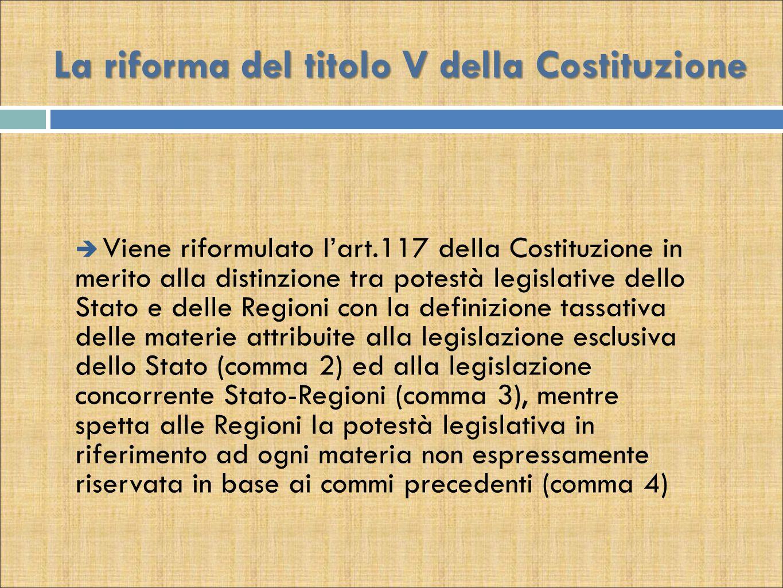 La riforma del titolo V della Costituzione  Viene riformulato l'art.117 della Costituzione in merito alla distinzione tra potestà legislative dello S