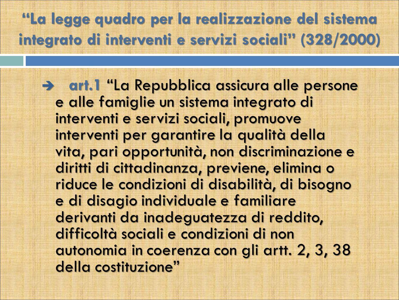 """""""La legge quadro per la realizzazione del sistema integrato di interventi e servizi sociali"""" (328/2000)  art.1 """"La Repubblica assicura alle persone e"""