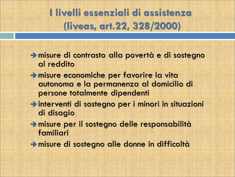 I livelli essenziali di assistenza (liveas, art.22, 328/2000)  misure di contrasto alla povertà e di sostegno al reddito  misure economiche per favo