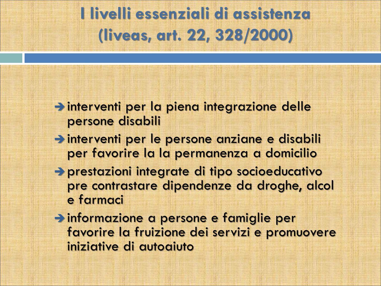 I livelli essenziali di assistenza (liveas, art. 22, 328/2000)  interventi per la piena integrazione delle persone disabili  interventi per le perso