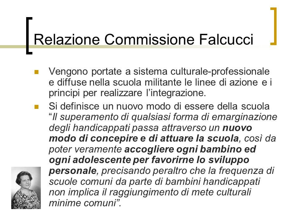 Relazione Commissione Falcucci Vengono portate a sistema culturale-professionale e diffuse nella scuola militante le linee di azione e i principi per realizzare l'integrazione.