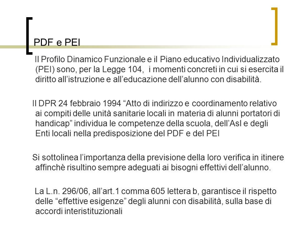 PDF e PEI Il Profilo Dinamico Funzionale e il Piano educativo Individualizzato (PEI) sono, per la Legge 104, i momenti concreti in cui si esercita il diritto all'istruzione e all'educazione dell'alunno con disabilità.