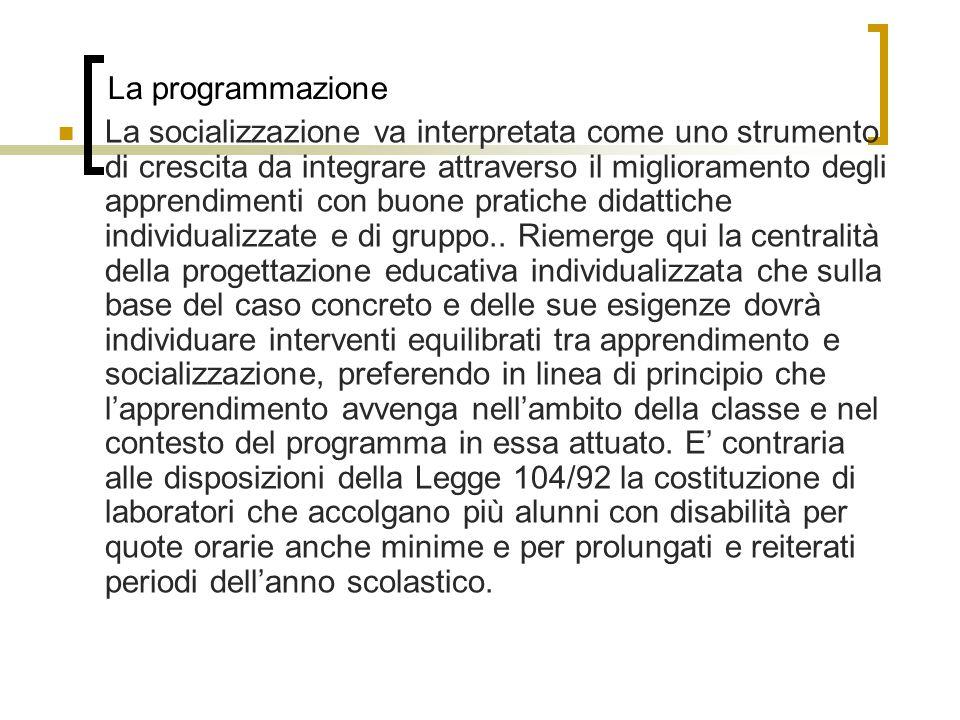 La programmazione La socializzazione va interpretata come uno strumento di crescita da integrare attraverso il miglioramento degli apprendimenti con buone pratiche didattiche individualizzate e di gruppo..