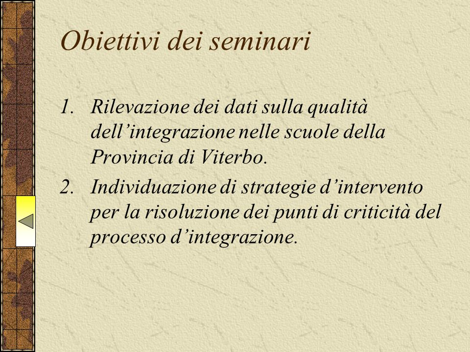 Obiettivi dei seminari 1.Rilevazione dei dati sulla qualità dell'integrazione nelle scuole della Provincia di Viterbo. 2.Individuazione di strategie d