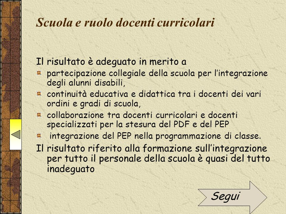 Scuola e ruolo docenti curricolari Il risultato è adeguato in merito a partecipazione collegiale della scuola per l'integrazione degli alunni disabili