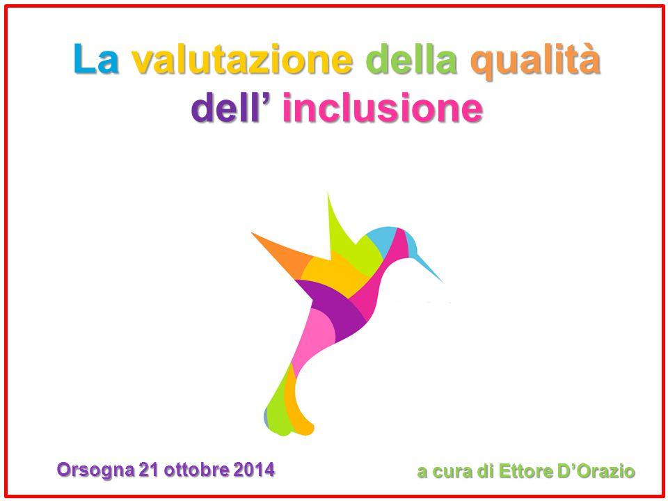 La valutazione della qualità dell' inclusione a cura di Ettore D'Orazio Orsogna 21 ottobre 2014