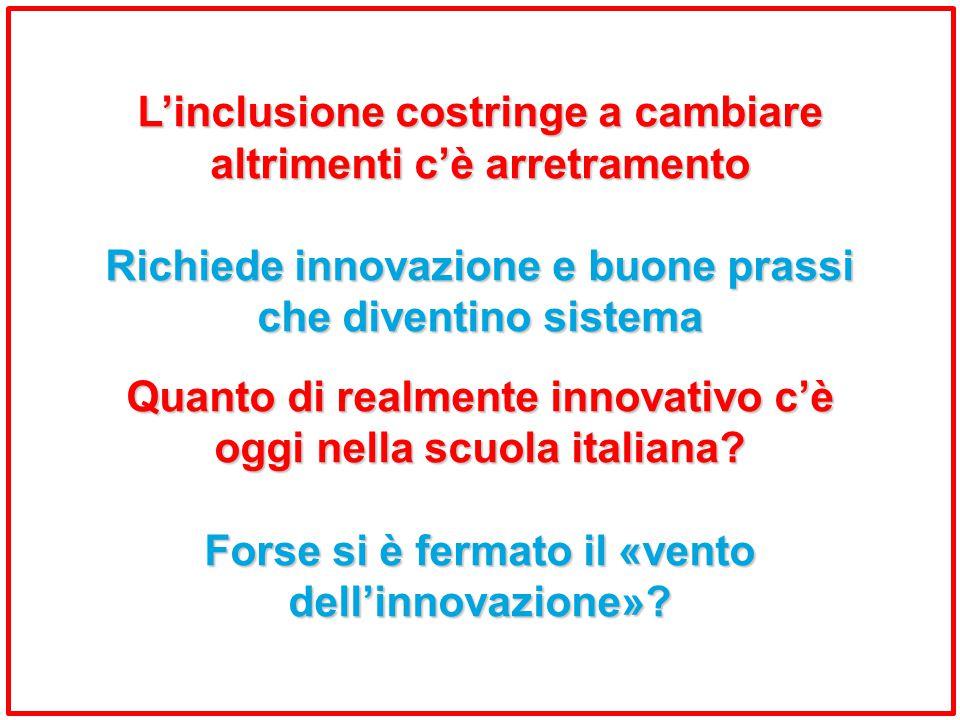 L'inclusione costringe a cambiare altrimenti c'è arretramento Richiede innovazione e buone prassi che diventino sistema Quanto di realmente innovativo