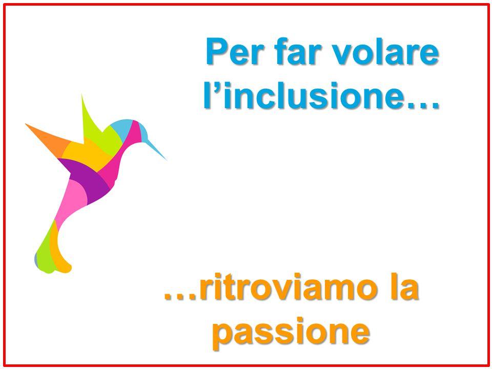 …ritroviamo la passione Per far volare l'inclusione…