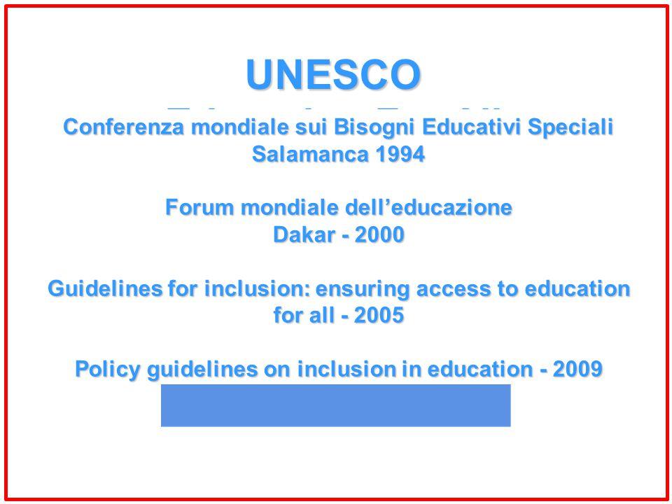 UNESCO Education For All Conferenza mondiale sui Bisogni Educativi Speciali Salamanca 1994 Forum mondiale dell'educazione Dakar - 2000 Guidelines for