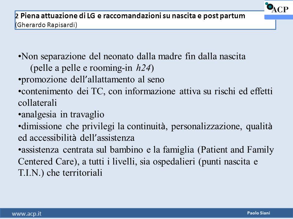 2 Piena attuazione di LG e raccomandazioni su nascita e post partum (Gherardo Rapisardi) Paolo Siani www.acp.it Non separazione del neonato dalla madr