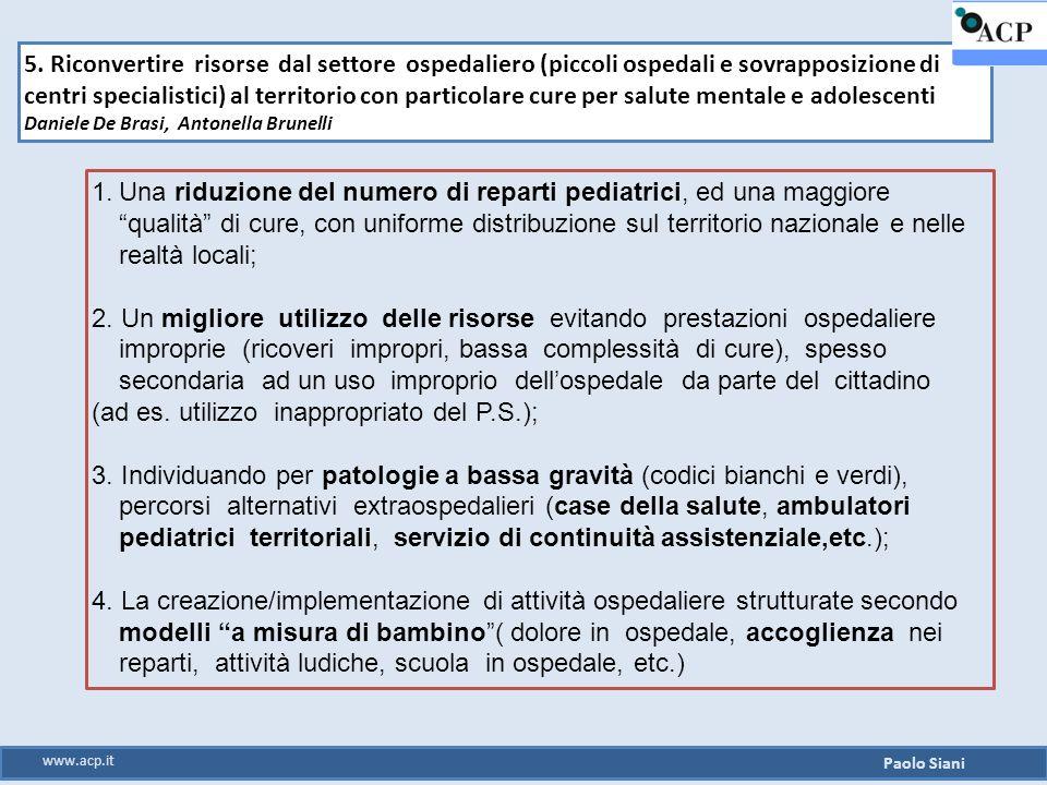 5. Riconvertire risorse dal settore ospedaliero (piccoli ospedali e sovrapposizione di centri specialistici) al territorio con particolare cure per sa