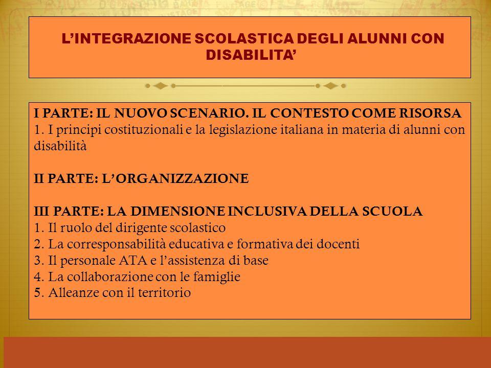 I PARTE: IL NUOVO SCENARIO. IL CONTESTO COME RISORSA 1. I principi costituzionali e la legislazione italiana in materia di alunni con disabilità II PA