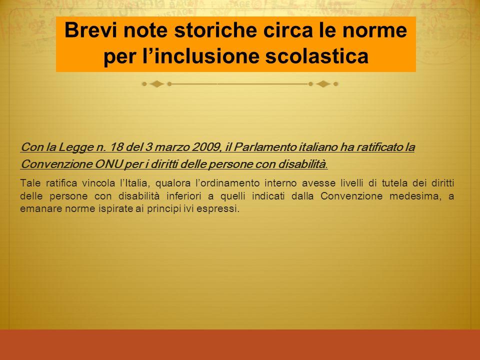 Con la Legge n. 18 del 3 marzo 2009, il Parlamento italiano ha ratificato la Convenzione ONU per i diritti delle persone con disabilità. Tale ratifica