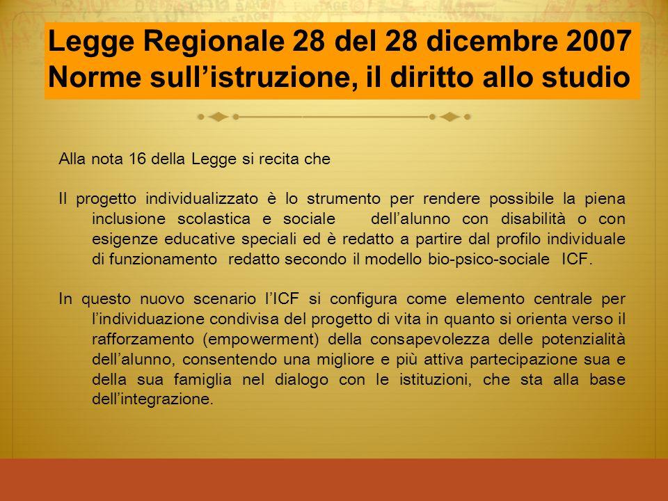 Legge Regionale 28 del 28 dicembre 2007 Norme sull'istruzione, il diritto allo studio Alla nota 16 della Legge si recita che Il progetto individualizz