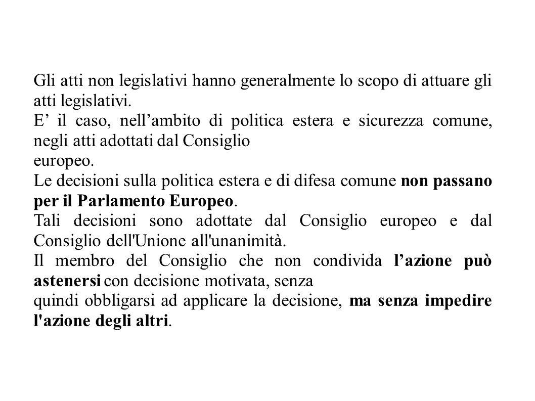 Gli atti non legislativi hanno generalmente lo scopo di attuare gli atti legislativi. E' il caso, nell'ambito di politica estera e sicurezza comune, n