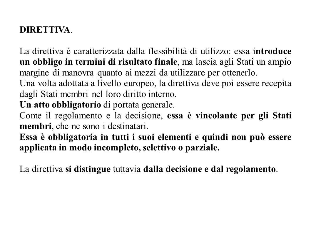 DIRETTIVA. La direttiva è caratterizzata dalla flessibilità di utilizzo: essa introduce un obbligo in termini di risultato finale, ma lascia agli Stat