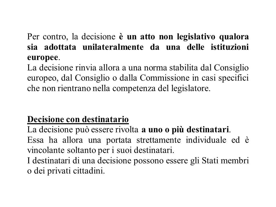 Per contro, la decisione è un atto non legislativo qualora sia adottata unilateralmente da una delle istituzioni europee. La decisione rinvia allora a