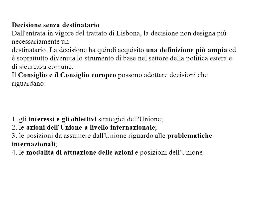 Decisione senza destinatario Dall'entrata in vigore del trattato di Lisbona, la decisione non designa più necessariamente un destinatario. La decision