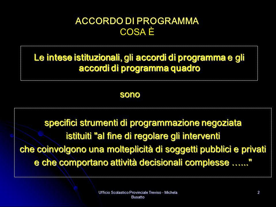 Ufficio Scolastico Provinciale Treviso - Michela Busatto 2 ACCORDO DI PROGRAMMA COSA È Le intese istituzionali, gli accordi di programma e gli accordi