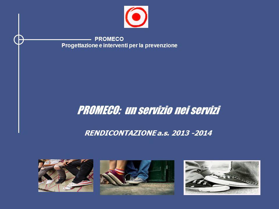 PROMECO: un servizio nei servizi RENDICONTAZIONE a.s. 2013 -2014 PROMECO Progettazione e interventi per la prevenzione