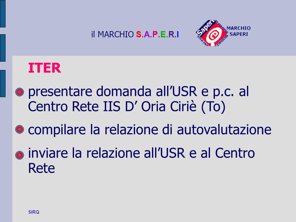 il MARCHIO S.A.P.E.R.I ITER presentare domanda all'USR e p.c. al Centro Rete IIS D' Oria Ciriè (To) compilare la relazione di autovalutazione inviare