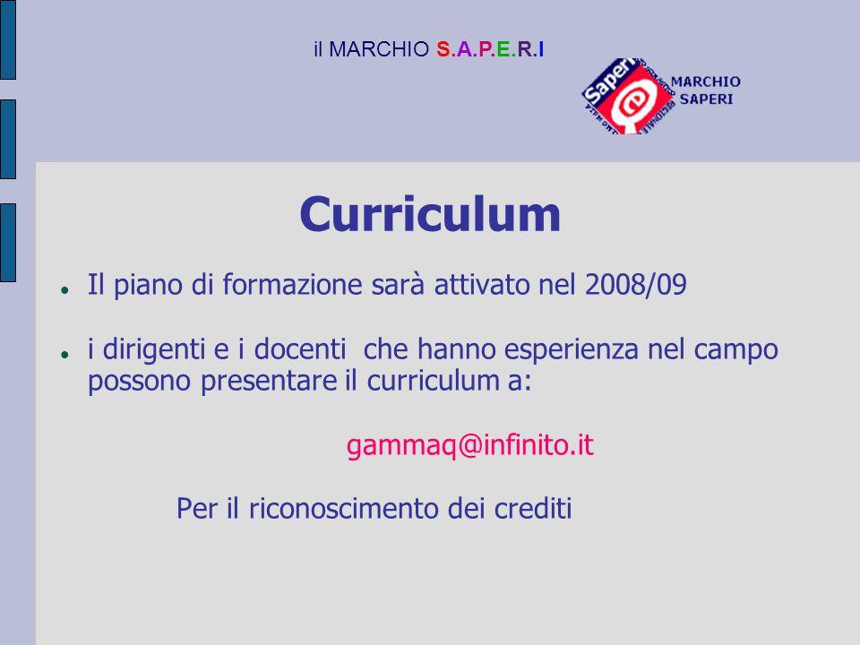 Curriculum Il piano di formazione sarà attivato nel 2008/09 i dirigenti e i docenti che hanno esperienza nel campo possono presentare il curriculum a: