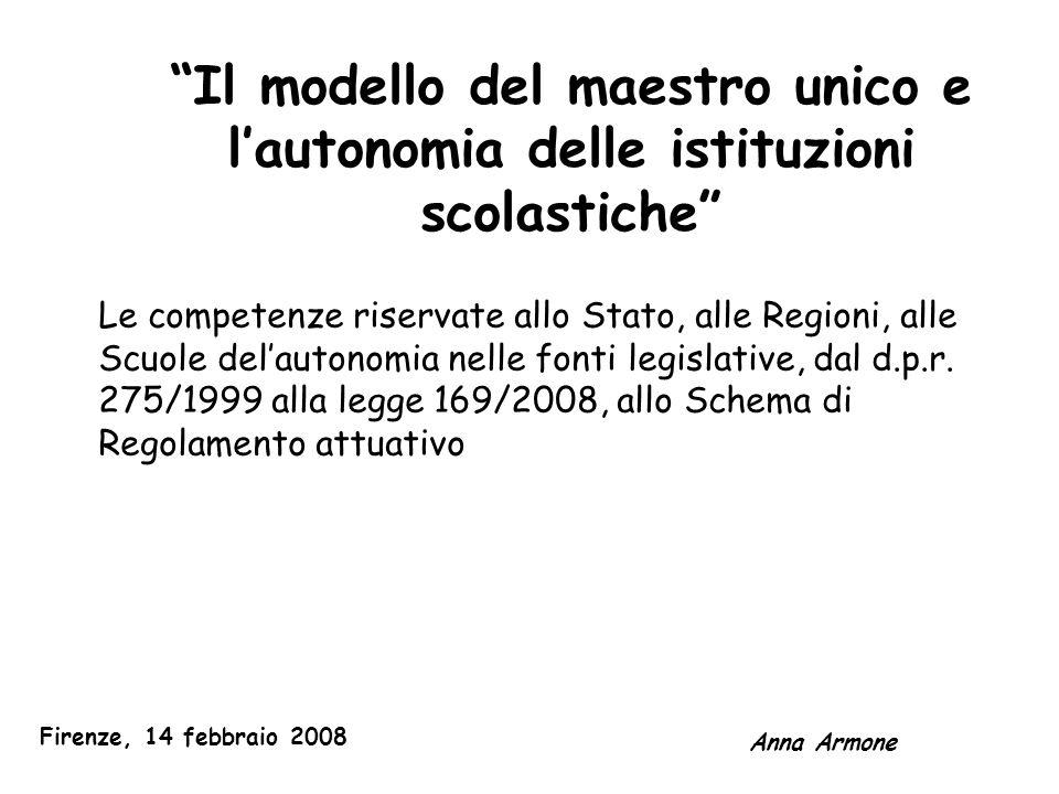 """""""Il modello del maestro unico e l'autonomia delle istituzioni scolastiche"""" Anna Armone Firenze, 14 febbraio 2008 Le competenze riservate allo Stato, a"""