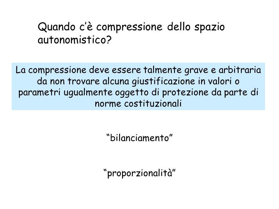 Quando c'è compressione dello spazio autonomistico? La compressione deve essere talmente grave e arbitraria da non trovare alcuna giustificazione in v