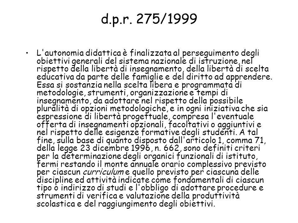d.p.r. 275/1999 L'autonomia didattica è finalizzata al perseguimento degli obiettivi generali del sistema nazionale di istruzione, nel rispetto della