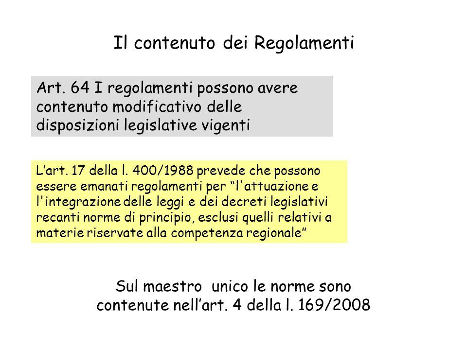 Il contenuto dei Regolamenti Art. 64 I regolamenti possono avere contenuto modificativo delle disposizioni legislative vigenti L'art. 17 della l. 400/