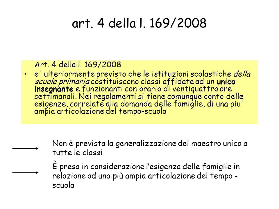 art. 4 della l. 169/2008 Art. 4 della l. 169/2008 e' ulteriormente previsto che le istituzioni scolastiche della scuola primaria costituiscono classi