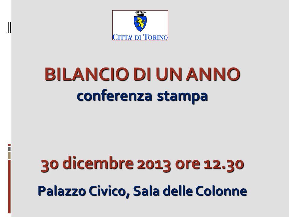 BILANCIO DI UN ANNO conferenza stampa 30 dicembre 2013 ore 12.30 Palazzo Civico, Sala delle Colonne