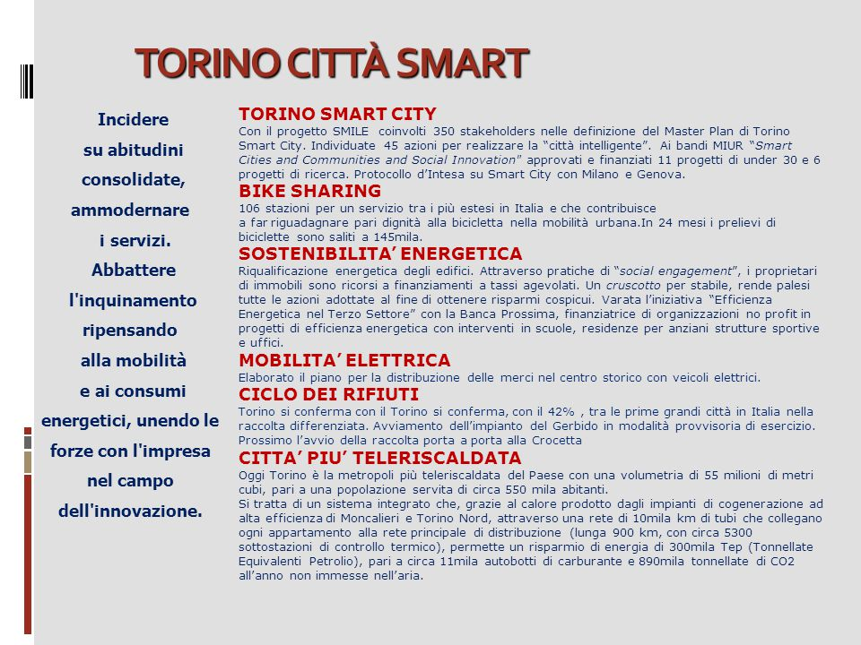TORINO CITTÀ SMART Incidere su abitudini consolidate, ammodernare i servizi. Abbattere l'inquinamento ripensando alla mobilità e ai consumi energetici