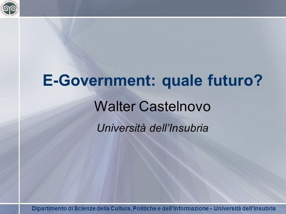 Dipartimento di Scienze della Cultura, Politiche e dell'Informazione – Università dell'Insubria E-Government: una definizione L'uso delle ICT, e in particolare Internet, come strumento per migliorare il government.