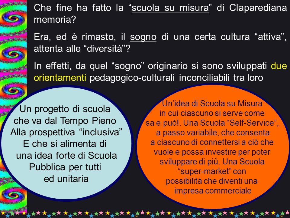 """Che fine ha fatto la """"scuola su misura"""" di Claparediana memoria? Era, ed è rimasto, il sogno di una certa cultura """"attiva"""", attenta alle """"diversità""""?"""