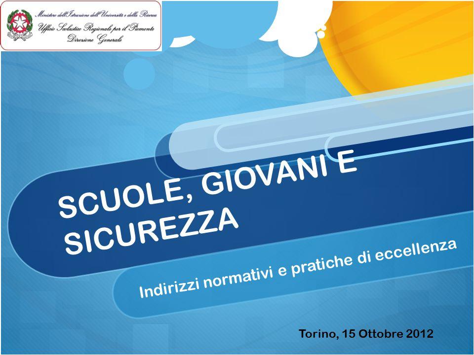 SCUOLE, GIOVANI E SICUREZZA Indirizzi normativi e pratiche di eccellenza Torino, 15 Ottobre 2012