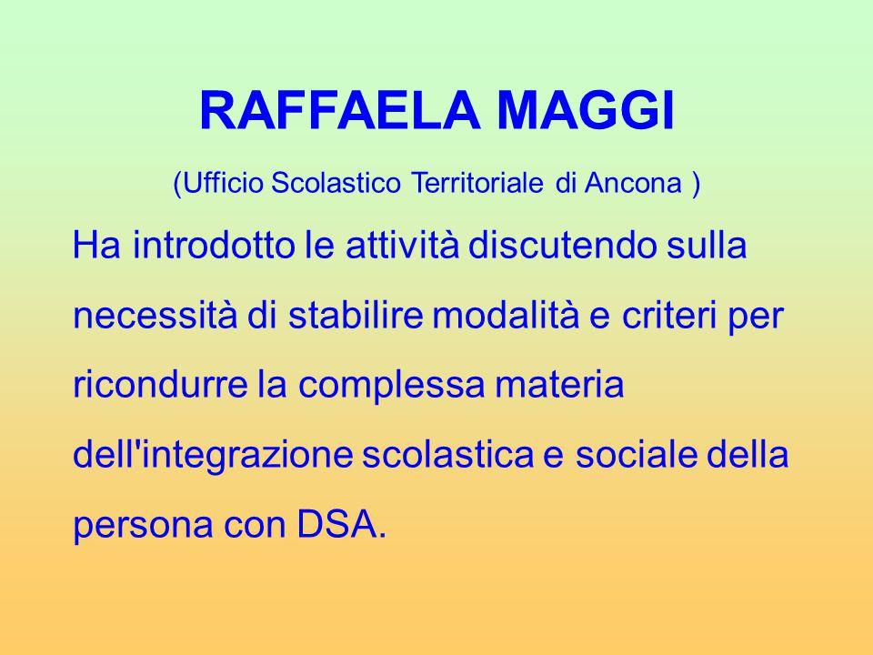 RAFFAELA MAGGI (Ufficio Scolastico Territoriale di Ancona ) Ha introdotto le attività discutendo sulla necessità di stabilire modalità e criteri per r