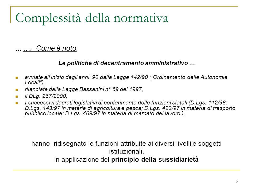 """5 Complessità della normativa … …. Come è noto, Le politiche di decentramento amministrativo … avviate all'inizio degli anni '90 dalla Legge 142/90 ("""""""