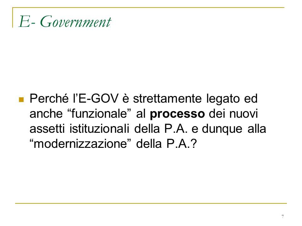 """7 E- Government Perché l'E-GOV è strettamente legato ed anche """"funzionale"""" al processo dei nuovi assetti istituzionali della P.A. e dunque alla """"moder"""