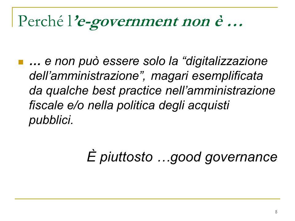 """8 Perché l'e-government non è … … e non può essere solo la """"digitalizzazione dell'amministrazione"""", magari esemplificata da qualche best practice nell"""