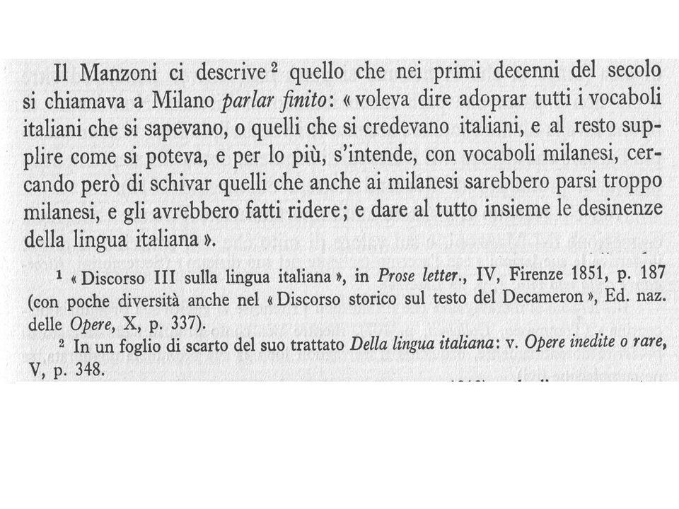 Infatti che la lingua italiana non sia parlata neppur oggi apparisce a chiunque abita, e chiunque traversa quella penisola.