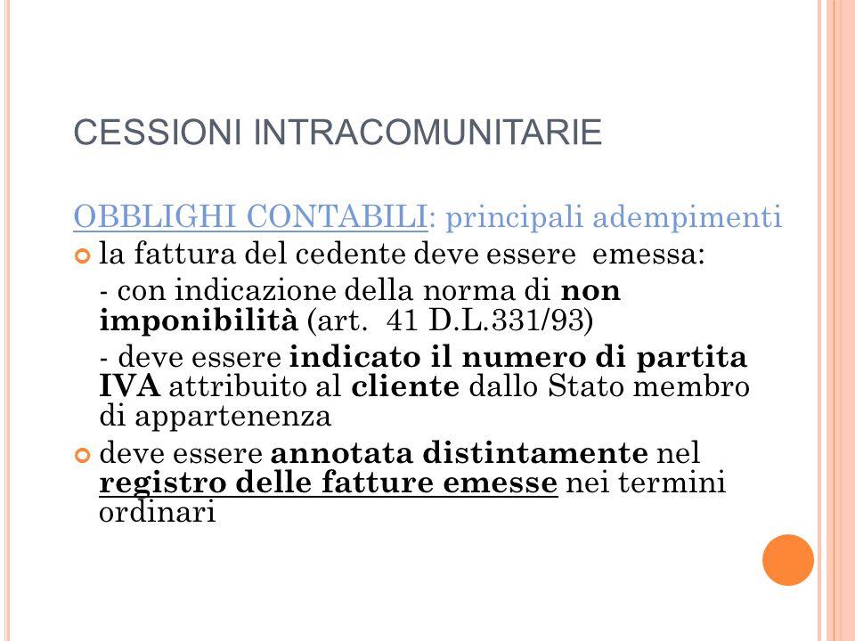 CESSIONI INTRACOMUNITARIE OBBLIGHI CONTABILI: principali adempimenti la fattura del cedente deve essere emessa: - con indicazione della norma di non imponibilità (art.