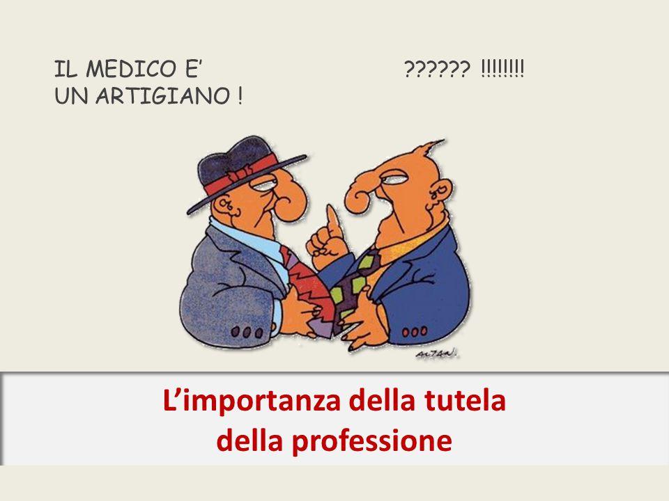 L'importanza della tutela della professione IL MEDICO E' UN ARTIGIANO ! !!!!!!!!