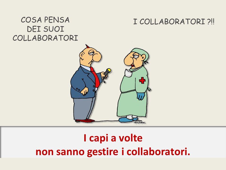 COSA PENSA DEI SUOI COLLABORATORI I COLLABORATORI ?!! I capi a volte non sanno gestire i collaboratori.