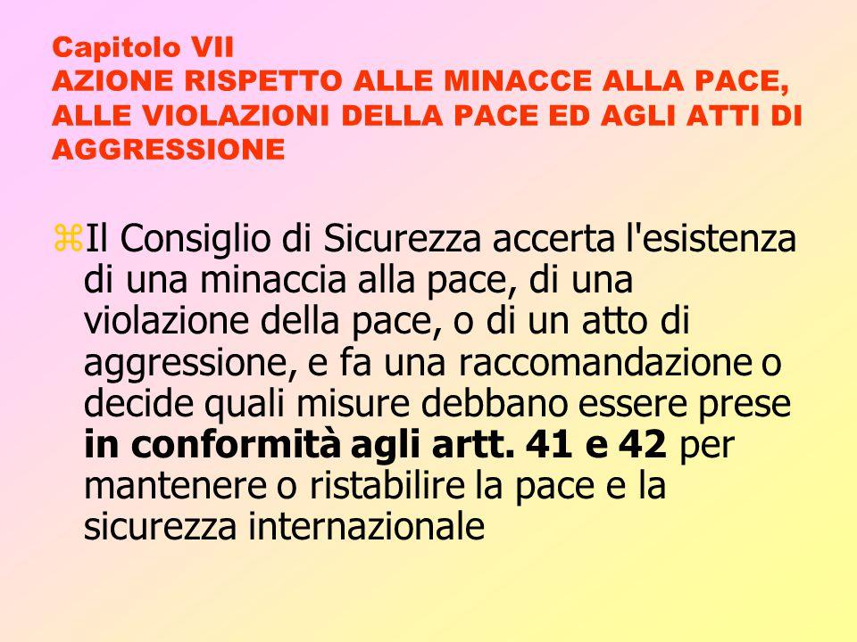 Capitolo - VI Azione Preventiva zIl Consiglio di Sicurezza può fare indagini su qualsiasi controversia o su qualsiasi situazione che possa portare ad