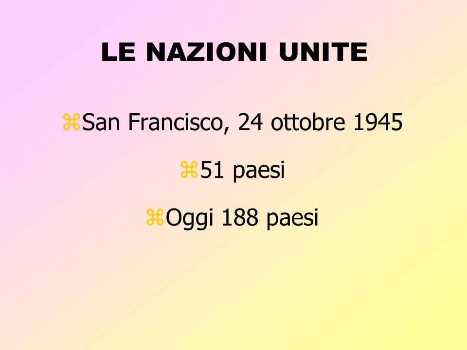 LE NAZIONI UNITE zSan Francisco, 24 ottobre 1945 z51 paesi zOggi 188 paesi