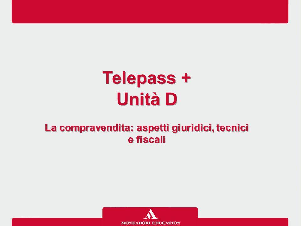 Telepass + Unità D La compravendita: aspetti giuridici, tecnici e fiscali Telepass + Unità D La compravendita: aspetti giuridici, tecnici e fiscali