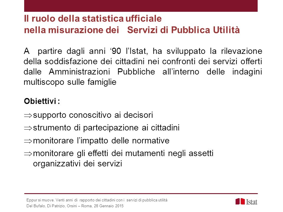 Il ruolo della statistica ufficiale nella misurazione dei Servizi di Pubblica Utilità A partire dagli anni '90 l'Istat, ha sviluppato la rilevazione d
